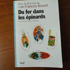 DU FER DANS LES EPINARDS et autres idees reçues J.F.Bouvet