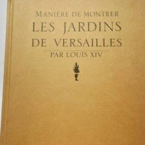 LOUIS XIV  Manière de montrer les jardins de Versailles
